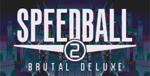 Speed Ball 2 - Brutal Deluxe