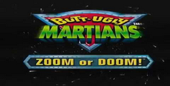 Butt-Ugly Martians: Zoom or Doom!